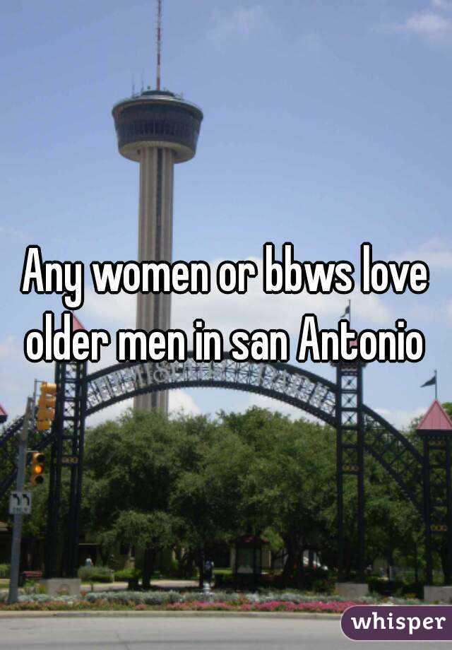 Any women or bbws love older men in san Antonio