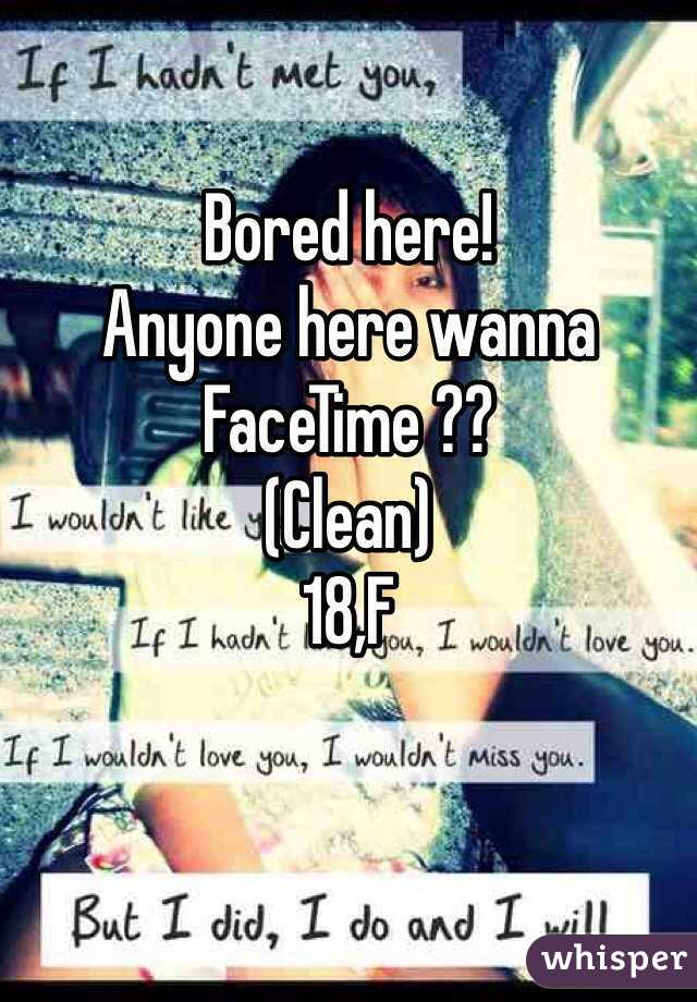 Bored here! Anyone here wanna FaceTime ?? (Clean) 18,F