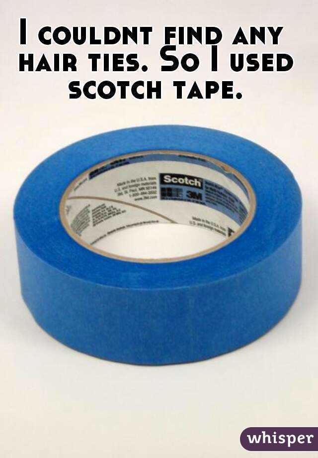 I couldnt find any hair ties. So I used scotch tape.