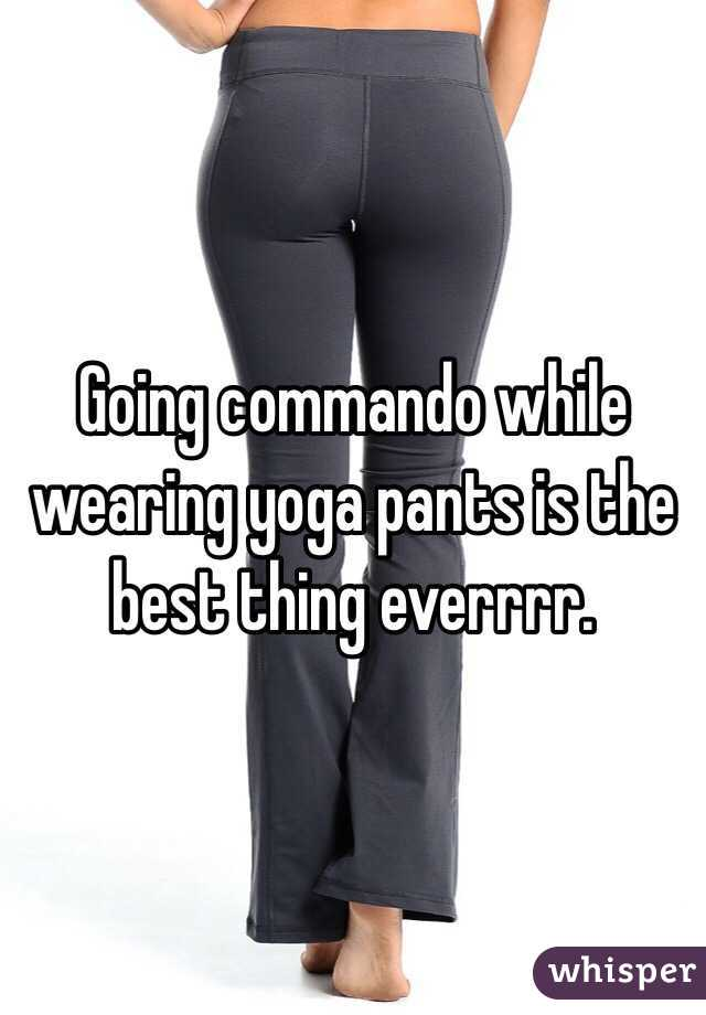 Going commando while wearing yoga pants is the best thing everrrr.