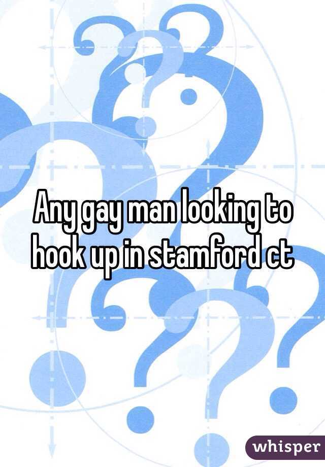 Any gay man looking to hook up in stamford ct
