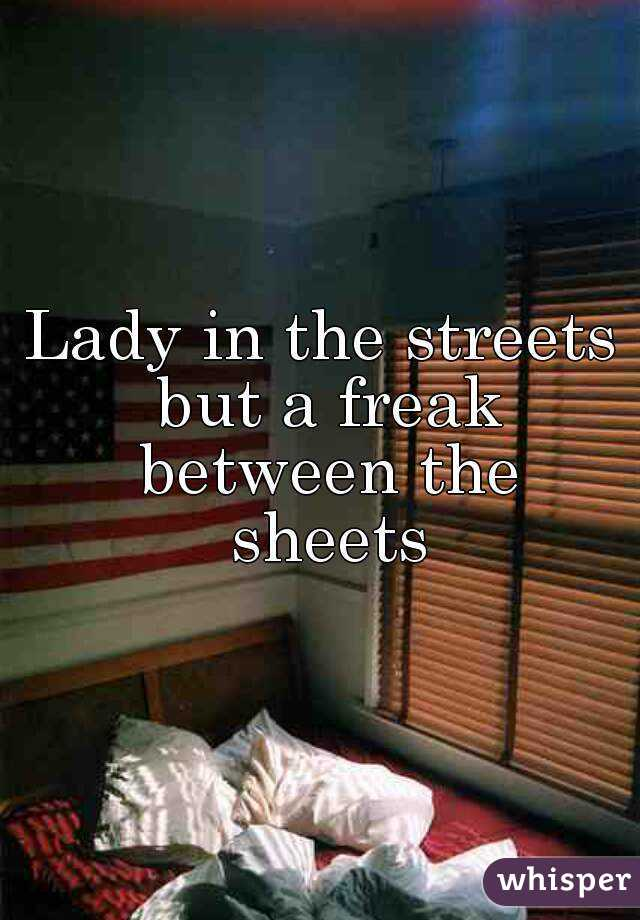 Lady in the bed but a freak in the sheets