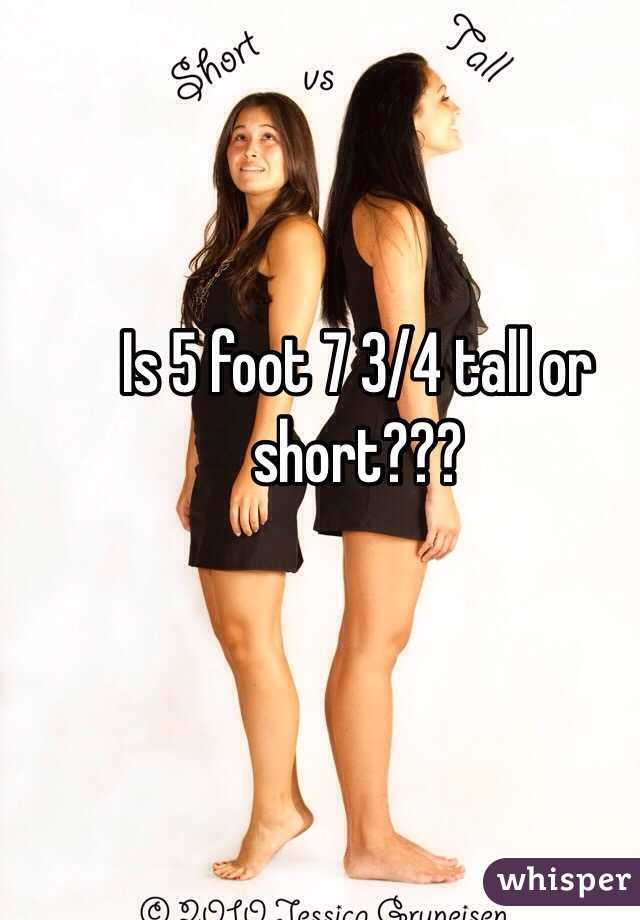 Is 5 Foot 7 3  4 Tall Or Short