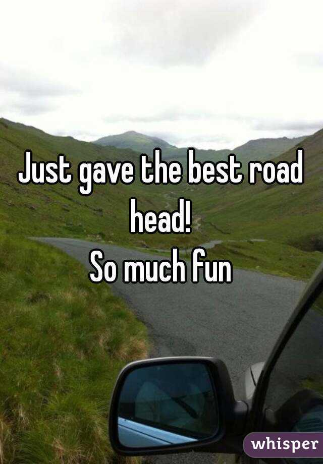 Just gave the best road head!  So much fun