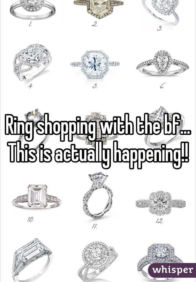 Ring shopping with the bf... This is actually happening!!