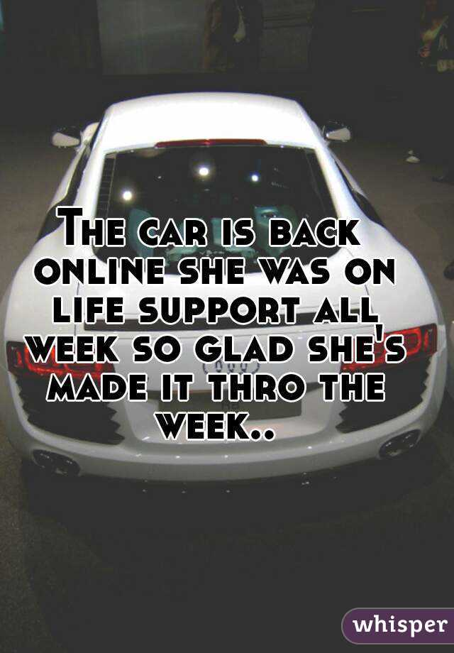 The car is back online she was on life support all week so glad she's made it thro the week..