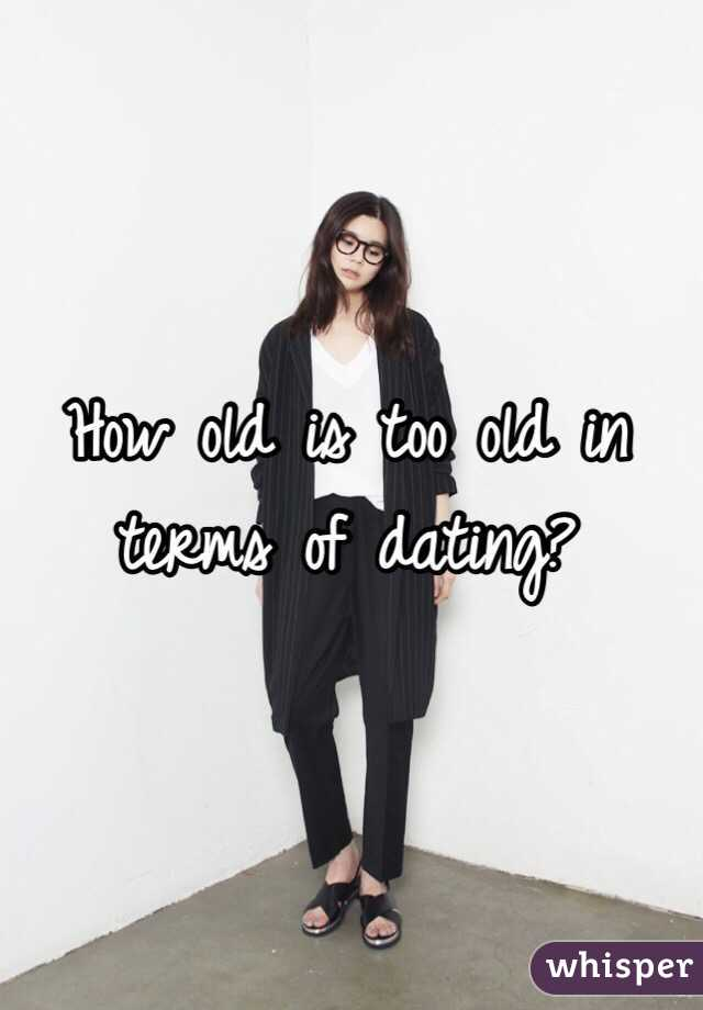 How old is too old in terms of dating?