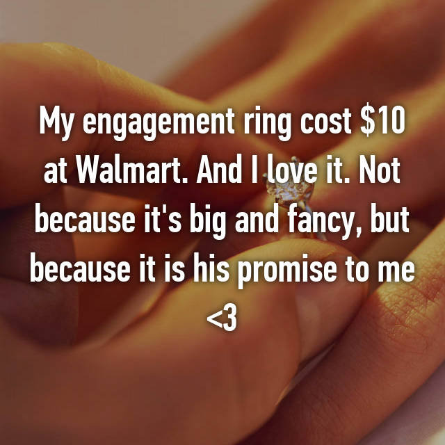 My engagement ring cost $10 at Walmart. And I love it. Not because it's big and fancy, but because it is his promise to me <3