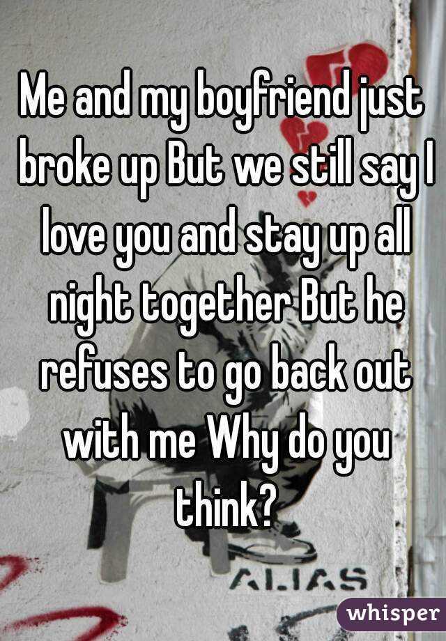 My boyfriend and i just broke up