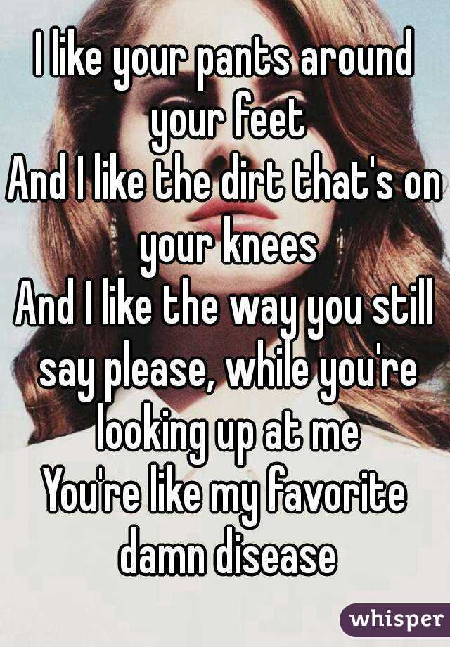 i like your pants around your feet and i like the dirt that s on