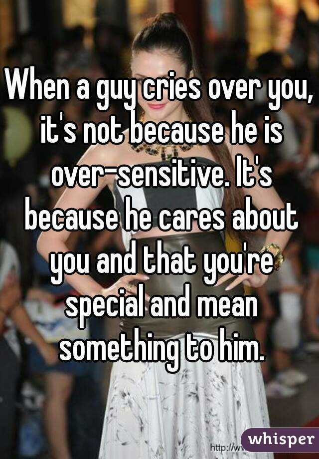 when a guy cries over you