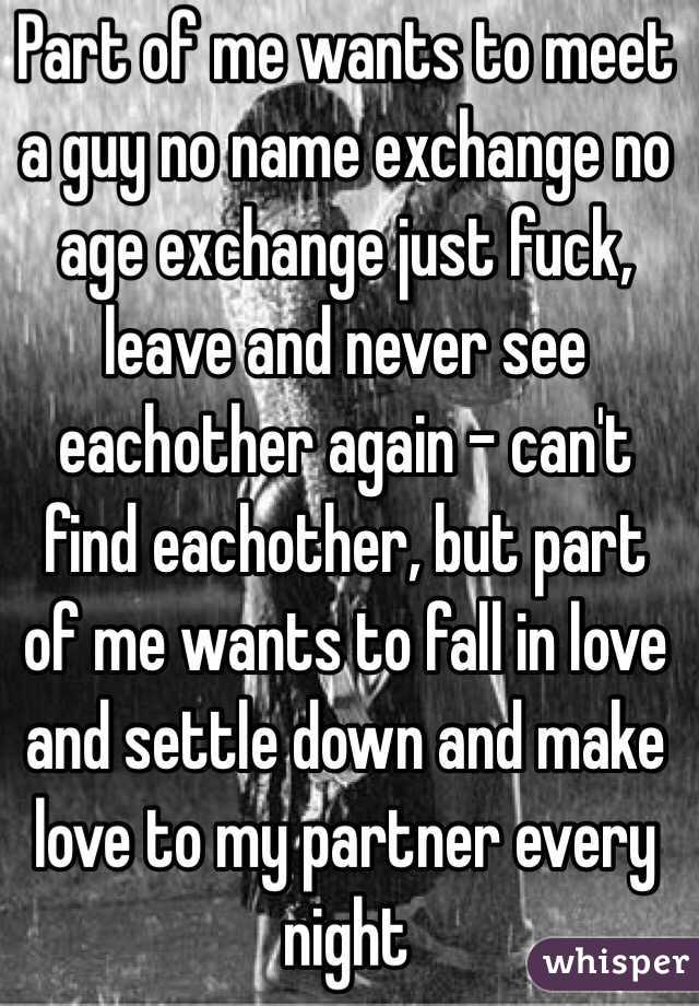 Part Of Me Wants To Meet A Guy No Name Exchange No Age Exchange Just Fuck