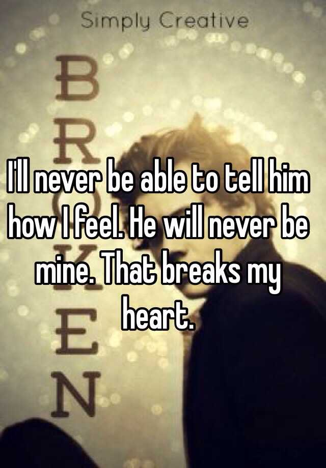 what to say to him when he breaks your heart
