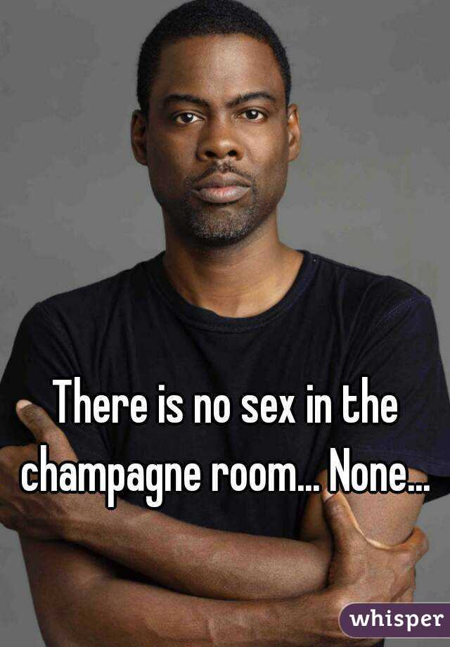 Idea brilliant theres no sex in the champagne room really. agree