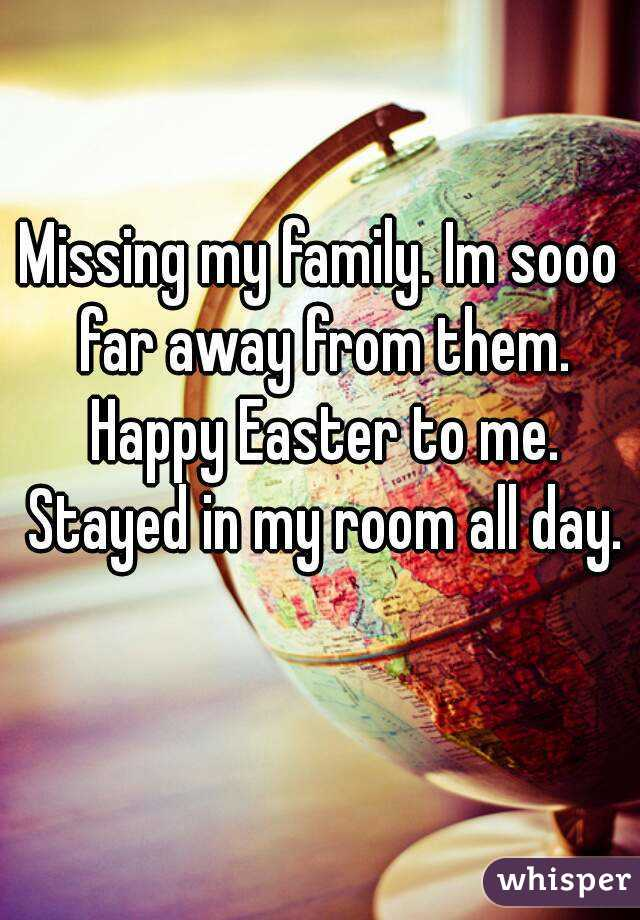 Missing My Family Im Sooo Far Away From Them Happy Easter To Me