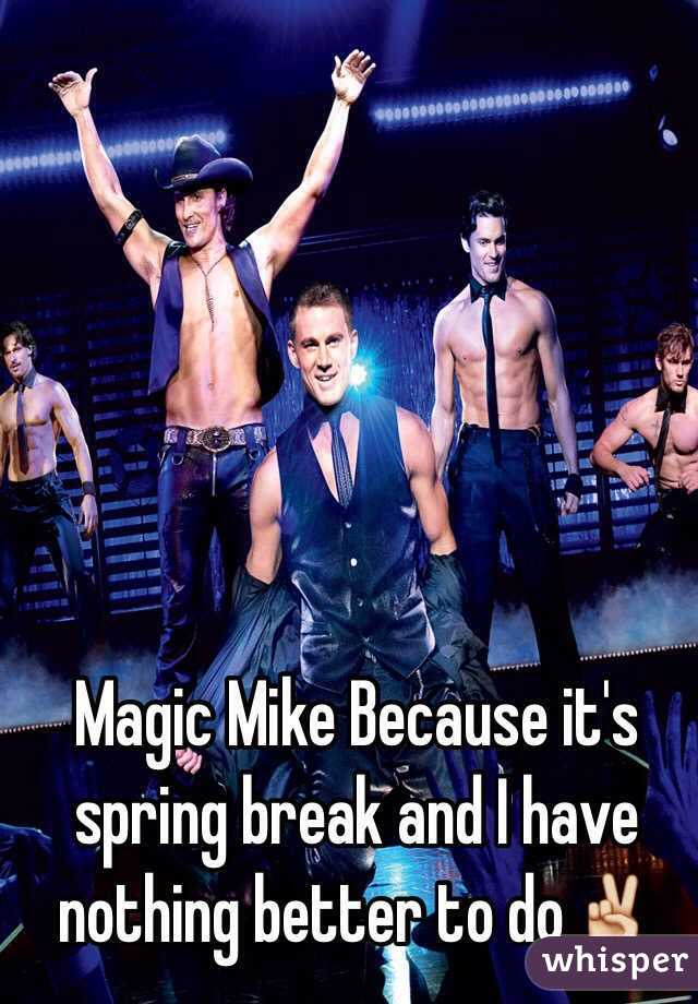Magic Mike Because it's spring break and I have nothing better to do✌️