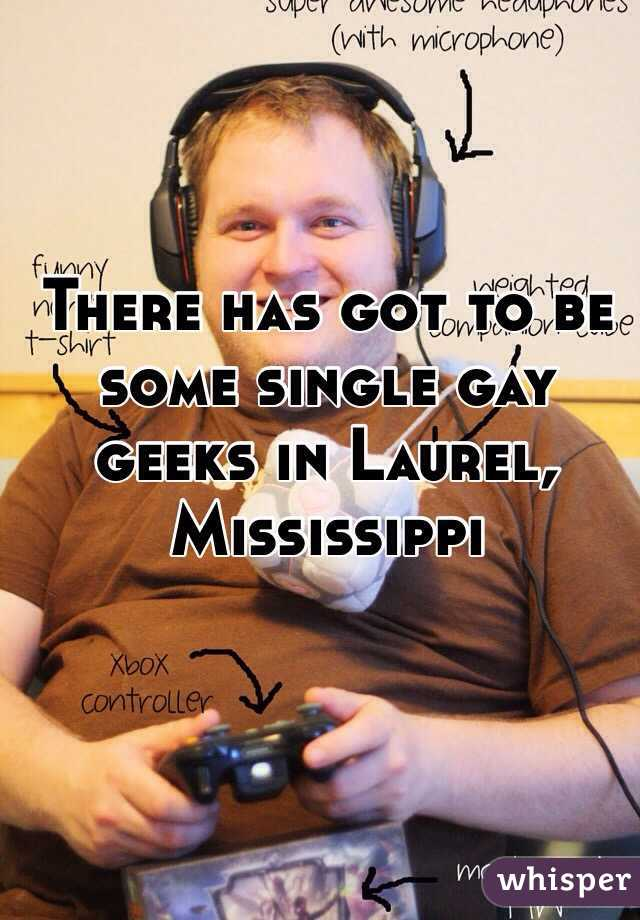 There has got to be some single gay geeks in Laurel, Mississippi