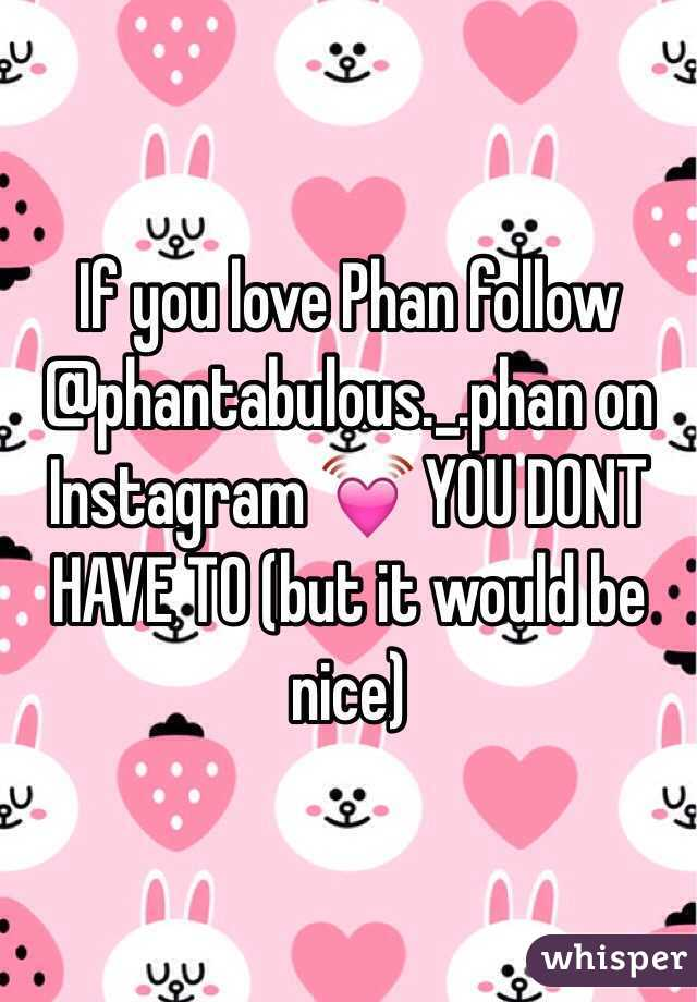 If you love Phan follow @phantabulous._.phan on Instagram 💓 YOU DONT HAVE TO (but it would be nice)