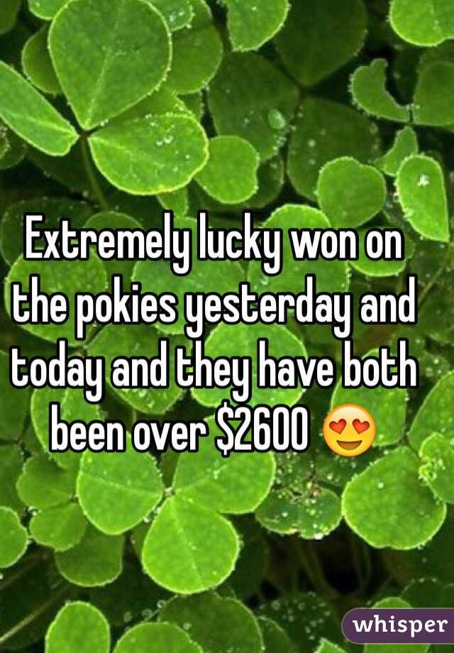 Extremely lucky won on the pokies yesterday and today and they have both been over $2600 😍