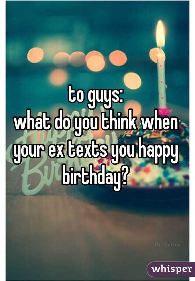 to guys: what do you think when your ex texts you happy birthday?