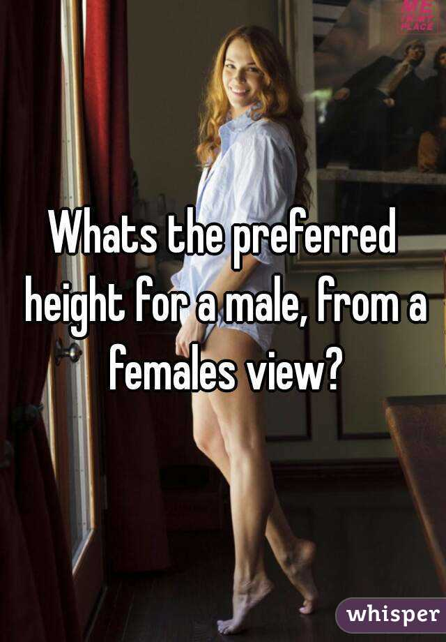 Whats the preferred height for a male, from a females view?
