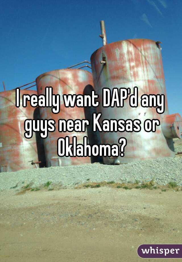 I really want DAP'd any guys near Kansas or Oklahoma?