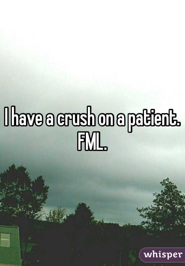 I have a crush on a patient. FML.