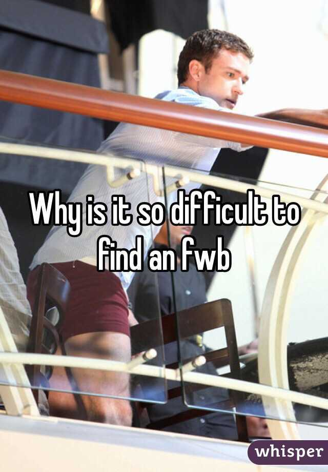 Why is it so difficult to find an fwb
