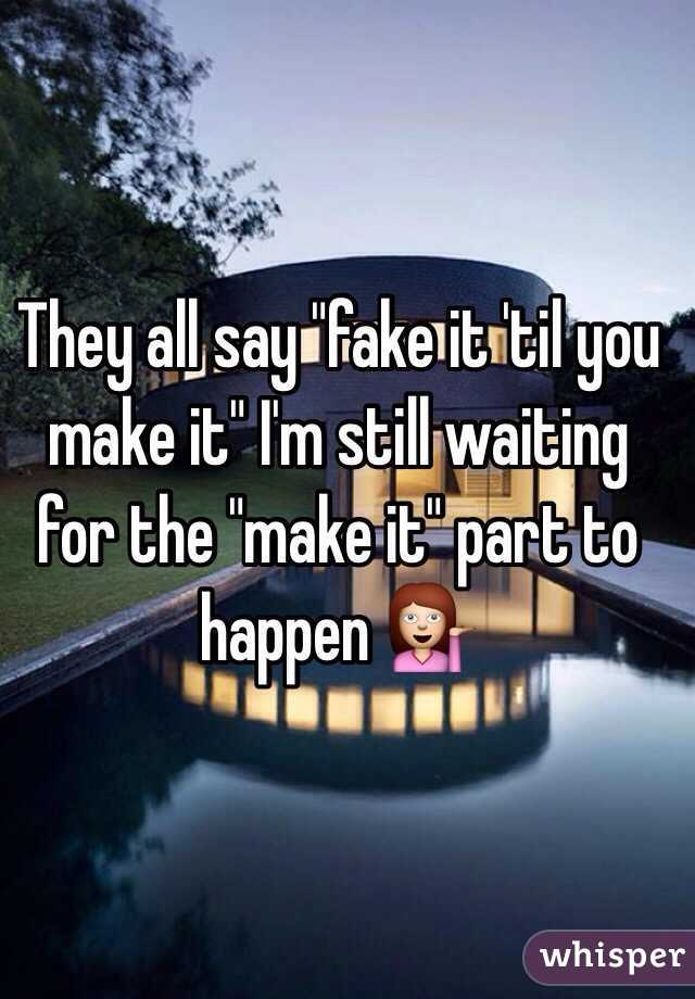 """They all say """"fake it 'til you make it"""" I'm still waiting for the """"make it"""" part to happen 💁"""