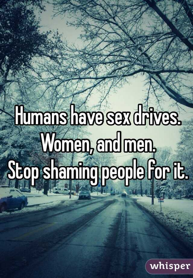 Humans have sex drives.  Women, and men.  Stop shaming people for it.