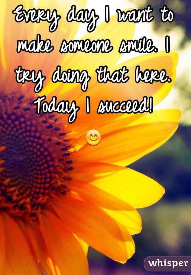 Every day I want to make someone smile. I try doing that here. Today I succeed!  😊