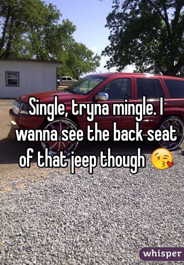 Single, tryna mingle. I wanna see the back seat of that jeep though 😘