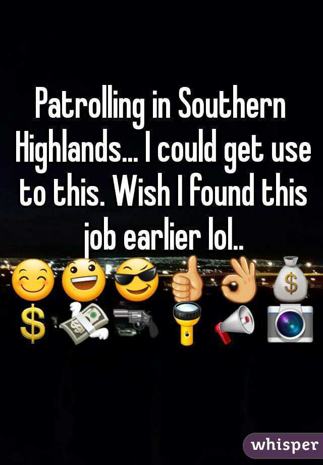 Patrolling in Southern Highlands... I could get use to this. Wish I found this job earlier lol.. 😊😃😎👍👌💰💲💸🔫🔦📣📷
