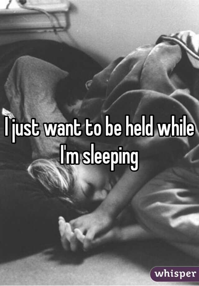 I just want to be held while I'm sleeping