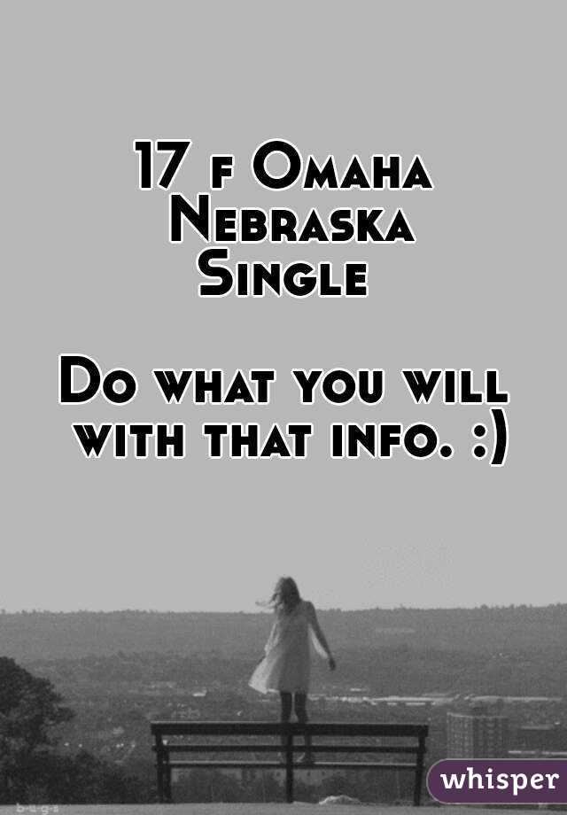 17 f Omaha Nebraska Single  Do what you will with that info. :)