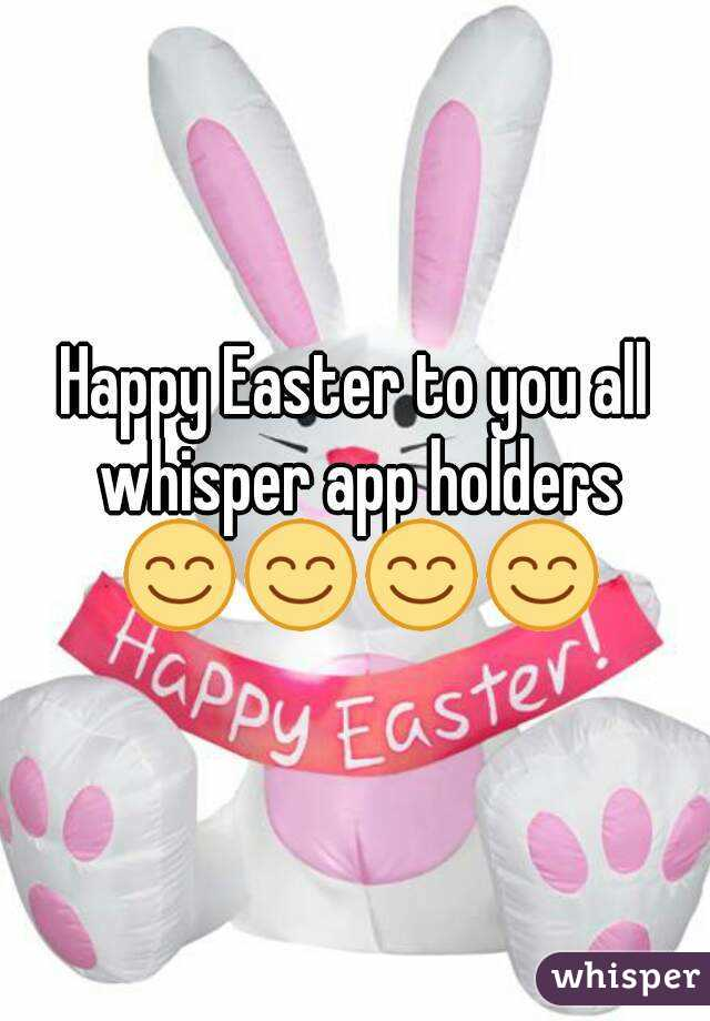 Happy Easter to you all whisper app holders 😊😊😊😊