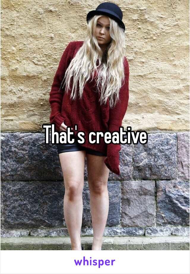 That's creative