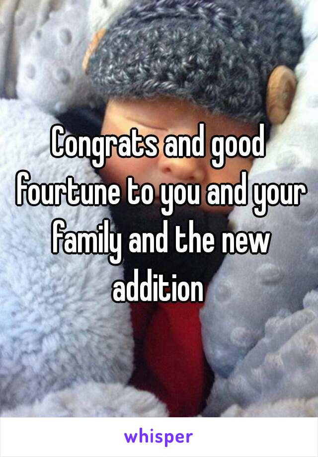 Congrats and good fourtune to you and your family and the new addition