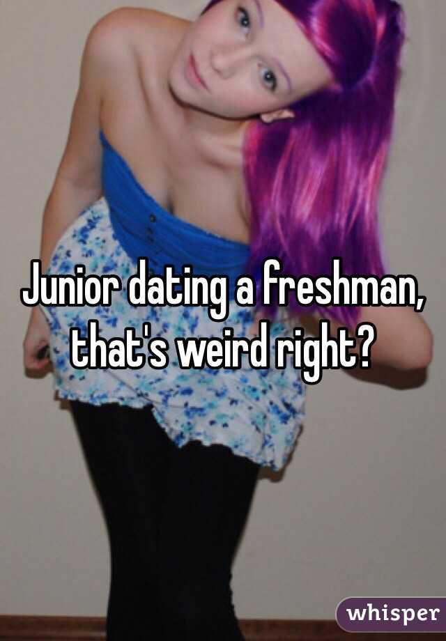Im A Junior Dating A Freshman