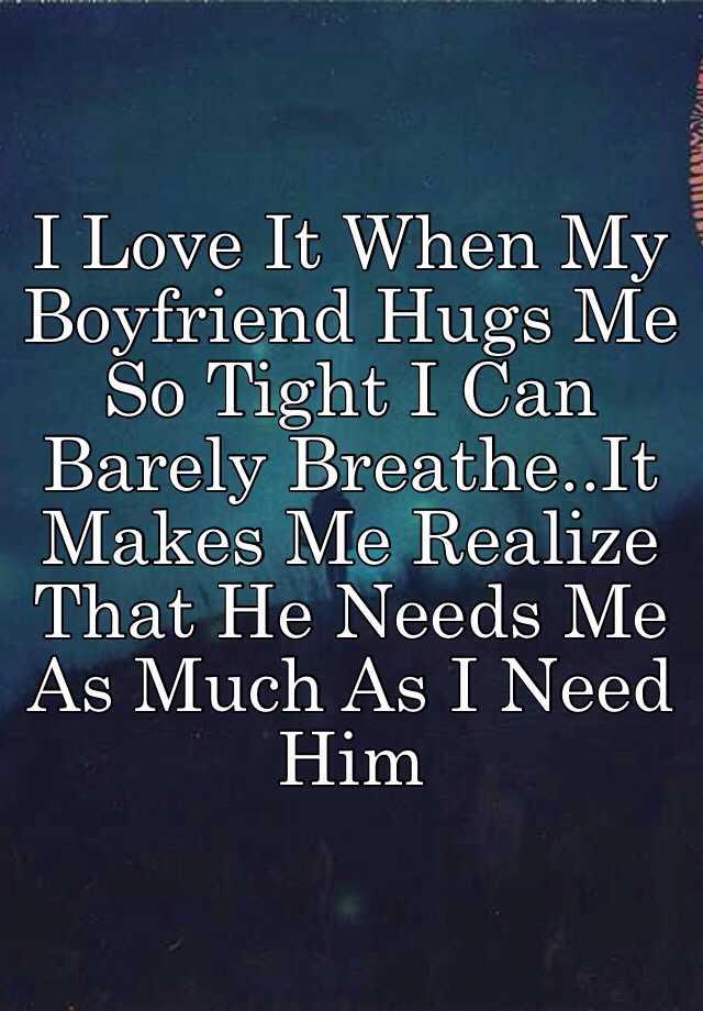why does my boyfriend hug me so tight