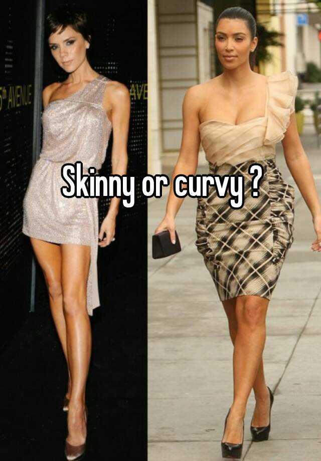 Skinny yet curvy