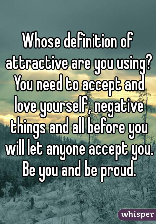 Whose definition of attractive are you using you need to accept and whose definition of attractive are you using you need to accept and love yourself negative things solutioingenieria Gallery