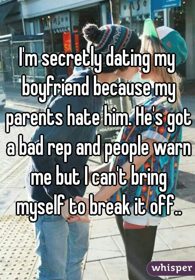 Secretly Dating A Guy My Parents Hate