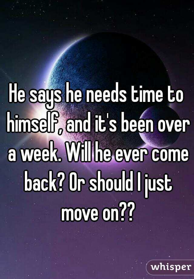 he says he needs space will he come back