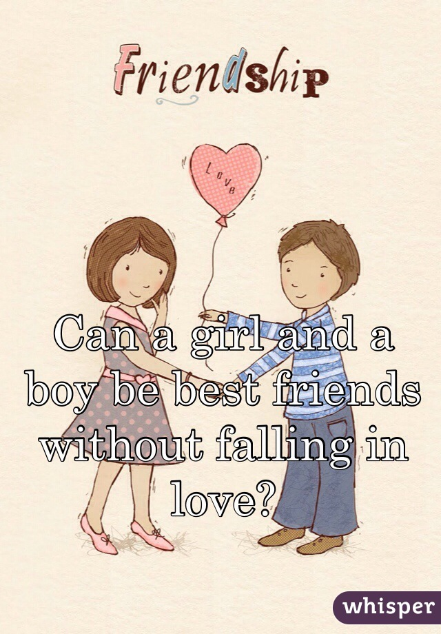 Can a girl and a boy be best friends without falling in ?