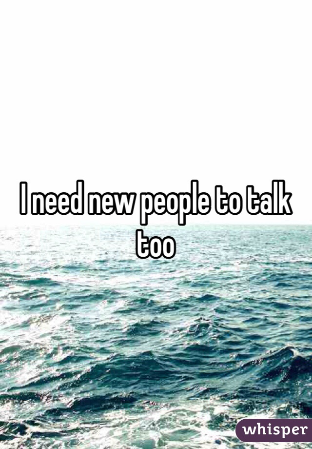 I Need People To Talk To