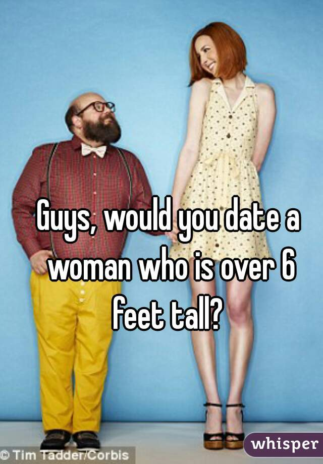 6 foot tall dating