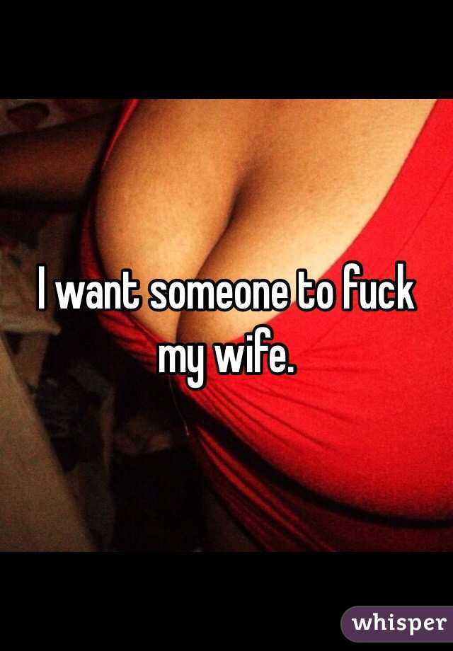 Someone to fuck my wife