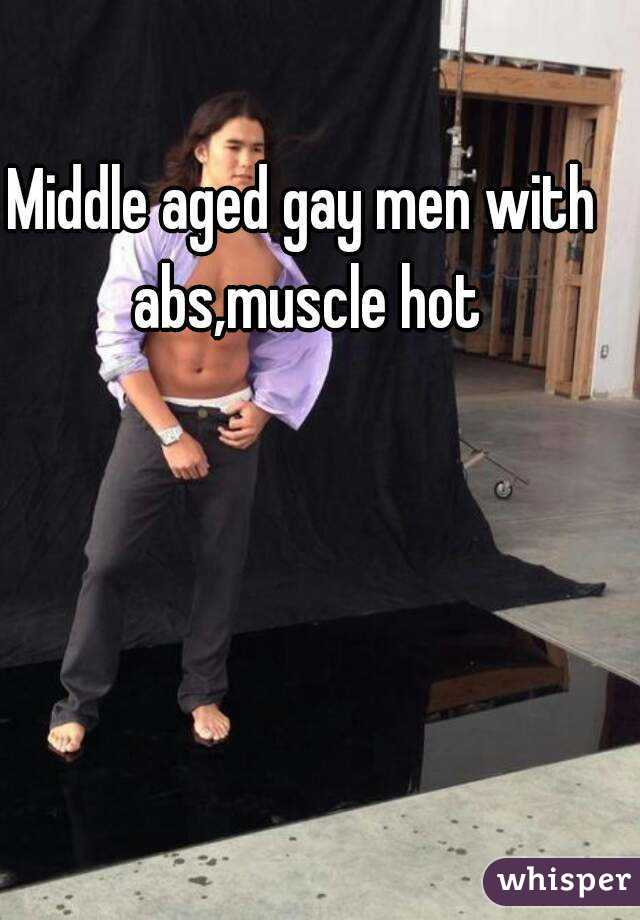 Middle aged gay men with abs,muscle hot