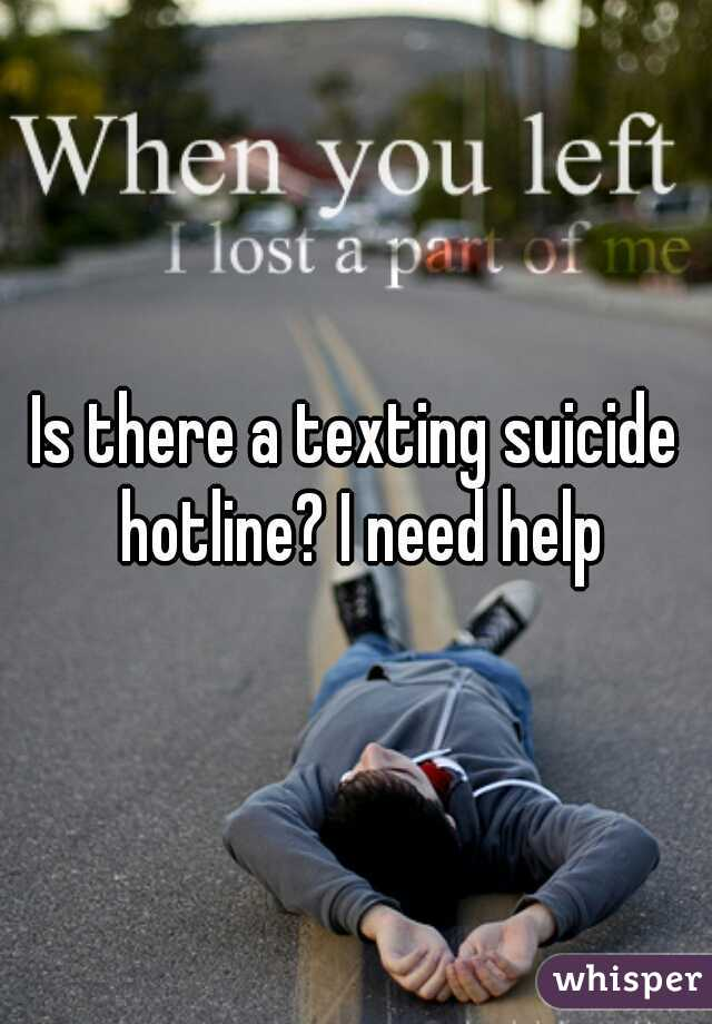 Is there a texting suicide hotline? I need help